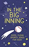 In the Big Inning: Good, Clean Sports Jokes for Kids!