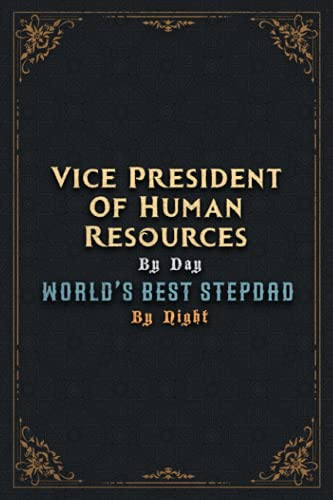 Vice President Of Human Resources Notebook Planner - Vice President Of Human Resources By Day World's Best Stepdad By Night Jobs Title Cover Journal: ... Money, Budget, Goal, Hour, 5.24 x 22.86 cm