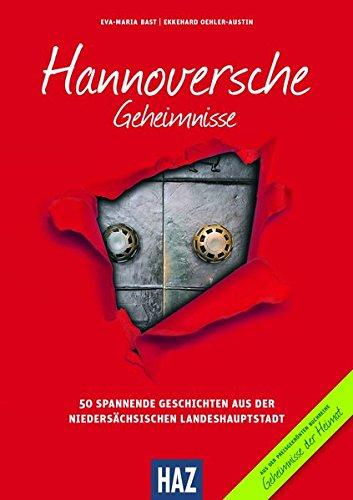 Hannoversche Geheimnisse: 50 Spannende Geschichten aus der niedersächsischen Landeshauptstadt (Geheimnisse der Heimat / 50 Spannende Geschichten)
