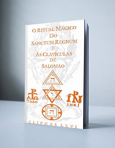 O Ritual Mágico do Sanctum Regnum & As Clavículas de Salomão