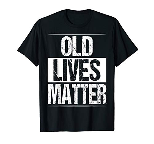 Old Lives Matter 40th 50th 60th Birthday Gifts For Men Women T-Shirt
