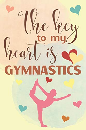 The Key To My Heart Is Gymnastics: Elegant Lined Journal 6x9, Perfect Gift For Gymnastics Lovers and Gymnasts, Everyday Use, Homework and Office Work, ... and Student, 120 pages, Adorable Cover
