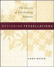 Designing Tessellations : The Secrets of Interlocking Patterns