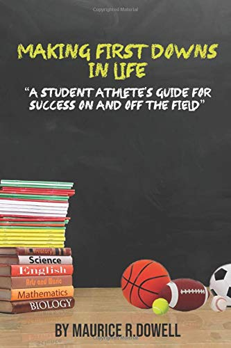 Compare Textbook Prices for Making First Downs In Life: A Student Athlete's Guide For Success On And Off The Field  ISBN 9781646600007 by Dowell, Maurice R.
