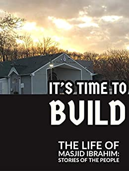 It's Time to Build: The Life of Masjid Ibrahim: Stories of the People by [Gretchen Elhassani]