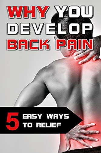 Why you develop back pain - 5 easy ways to relief: How to get rid of back pain with simple exercises and great tools
