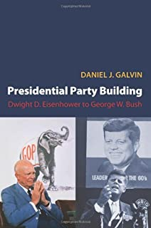 Presidential Party Building: Dwight D. Eisenhower to George W. Bush (Princeton Studies in American Politics: Historical, I...