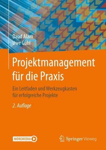 Projektmanagement für die Praxis: Ein Leitfaden und Werkzeugkasten für erfolgreiche Projekte
