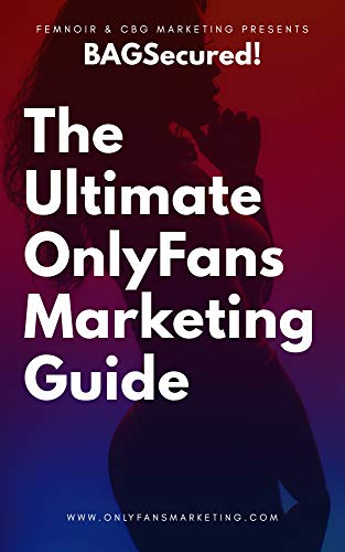 BagSecured! The Ultimate OnlyFans Marketing Guide (Volume Book 1)