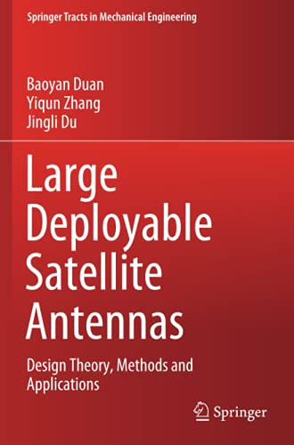 Large Deployable Satellite Antennas: Design Theory, Methods and Applications