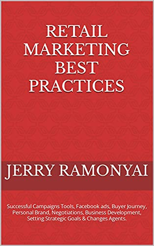 Retail Marketing Best Practices: Successful Campaigns Tools, Facebook ads, Buyer Journey, Personal Brand, Negotiations, Business Development, Setting Strategic ... Goals & Changes Agents. (English Edition)