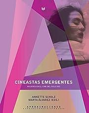 Cineastas emergentes: mujeres en el cine del siglo XXI/Annette Scholz, Marta Álvarez (eds.). (Aproximaciones a las Culturas Hispánicas)