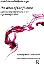 The Work of Confluence: Listening and Interpreting in the Psychoanalytic Field (The International Psychoanalytical Association Psychoanalytic Ideas and Applications Series)