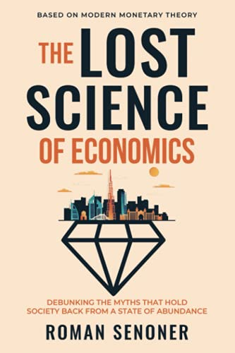 Compare Textbook Prices for The Lost Science of Economics: Debunking the Myths That Hold Society Back From a State of Abundance  ISBN 9798527672527 by Senoner, Roman