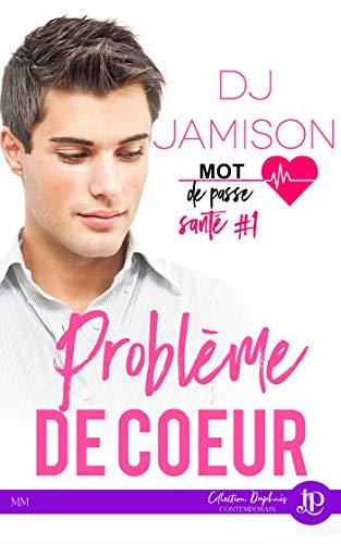 Problème de coeur: Mot de passe : santé #1 (French Edition)