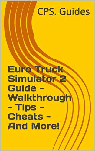 Euro Truck Simulator 2 Guide - Walkthrough - Tips - Cheats - And More! (English Edition)
