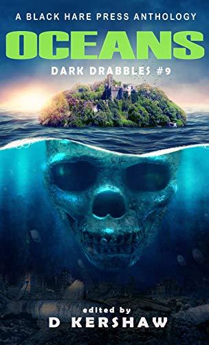 OCEANS: A Dark Microfiction Anthology (Dark Drabbles Book 9) (English Edition)