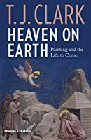 Heaven on Earth: Painting and the Life to Come