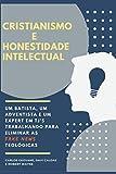 CRISTIANISMO E HONESTIDADE INTELECTUAL.: Um Batista, um Adventista e um expert em TJ's trabalhando para eliminar as Fakes News Teológicas. (Portuguese Edition)