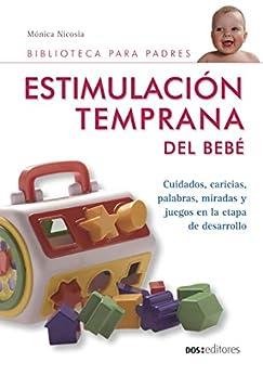 ESTIMULACIÓN TEMPRANA DEL BEBÉ: cuidados, caricias, palabras, miradas y juegos en la etapa de desarrollo (Spanish Edition)