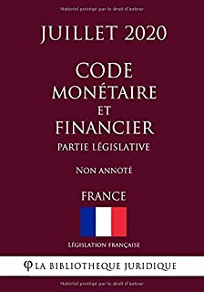 Code monétaire et financier (Partie législative) (France) (Juillet 2020) Non annoté