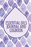 Essential Oils Journal and Logbook: Organizer for Using Aromatherapy in Soap Making, Diffuser, Humidifier and Scenting Your Home