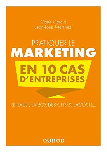 Pratiquer le marketing en 10 cas d'entreprises : Renault, La Box des Chefs, Lacoste...