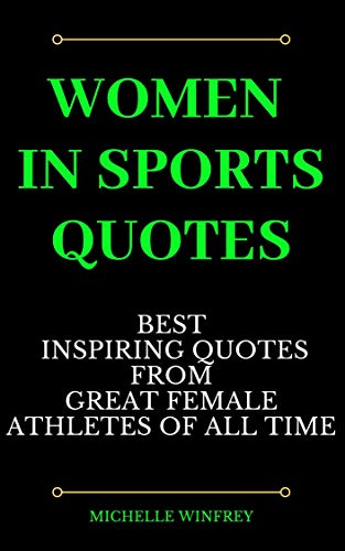 Women In Sports Quotes Best Inspiring Quotes From Great Female Athletes Of All Time Motivational And Business Books Book 1 Kindle Edition By Winfrey Michelle Religion Spirituality Kindle Ebooks Amazon Com