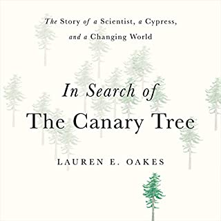 In Search of the Canary Tree     The Story of a Scientist, a Cypress, and a Changing World              By:                                                                                                                                 Lauren E. Oakes                               Narrated by:                                                                                                                                 Ellen Archer                      Length: 8 hrs and 27 mins     Not rated yet     Overall 0.0