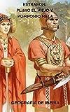 Geografía de Iberia (Hispania): Estrabon, Plinio el Viejo y Pomponio Mela