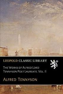 The Works of Alfred Lord Tennyson Poet Laureate. Vol. II