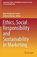 Ethics, Social Responsibility and Sustainability in Marketing (Accounting, Finance, Sustainability, Governance & Fraud: Theory and Application)