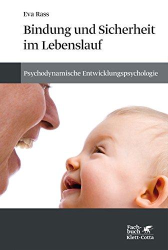 Bindung und Sicherheit im Lebenslauf: Psychodynamische Entwicklungspsychologie
