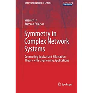 Symmetry in Complex Network Systems Connecting Equivariant Bifurcation Theory with Engineering Applications (Understanding Complex Systems)