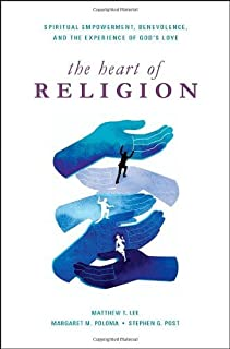 The Heart of Religion: Spiritual Empowerment, Benevolence, and the Experience of God's Love by Matthew T. Lee (2012-12-12)
