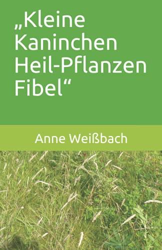 """""""Kleine Kaninchen Heil-Pflanzen Fibel"""""""