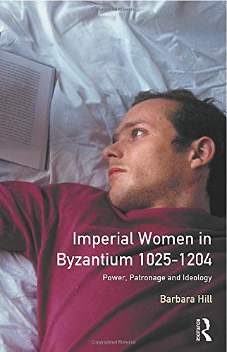 Imperial Women Byzantium 1025-1204: Power, Patronage and Ideology