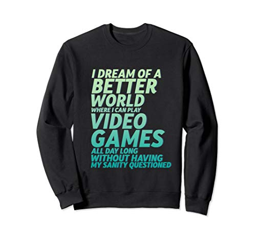 Funny Geek Gamer and Gaming Better World To Play Video Games Sweatshirt