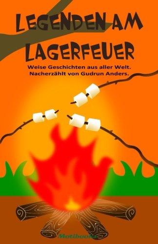 Legenden am Lagerfeuer: Weise Geschichten aus aller Welt. Nacherzählt von Gudrun Anders.