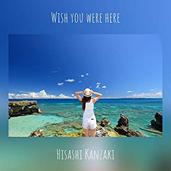 Wish you were here (boy soprano version)
