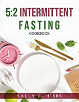 5: 2 Intermittent Fasting: Cookbook