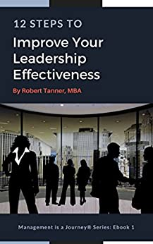 12 Steps to Improve Your Leadership Effectiveness (Management is a Journey® Book 1) by [Robert Tanner]