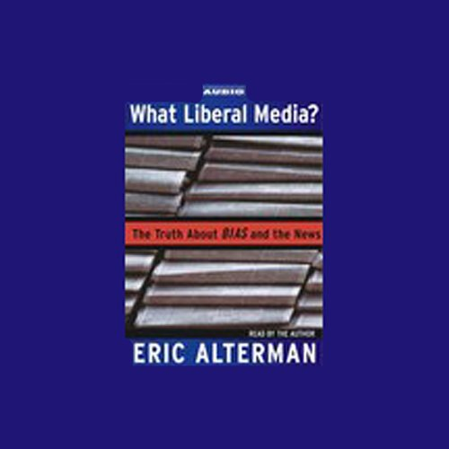 What Liberal Media? Audiobook By Eric Alterman cover art