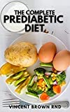THE COMPLETE PREDIABETIC DIET: How to Reverse Prediabetes and Prevent Diabetes through Healthy Food and Exercise