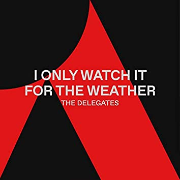 I Only Watch It For The Weather