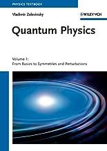 Quantum Physics: Volume 1 - From Basics to Symmetries and Perturbations