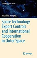 Space Technology Export Controls and International Cooperation in Outer Space (Space Regulations Library, 6)