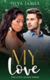 My Love: BWWM Bad Boy Second Chance Romance (The Love Again Series)