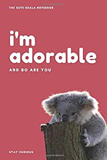 The Cute Koala Notebook; I'm adorable, and so are you: Wide Ruled Lined Notebook / Journal for Students