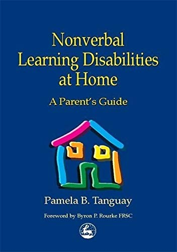 Nonverbal Learning Disabilities At Home A Parents Guide